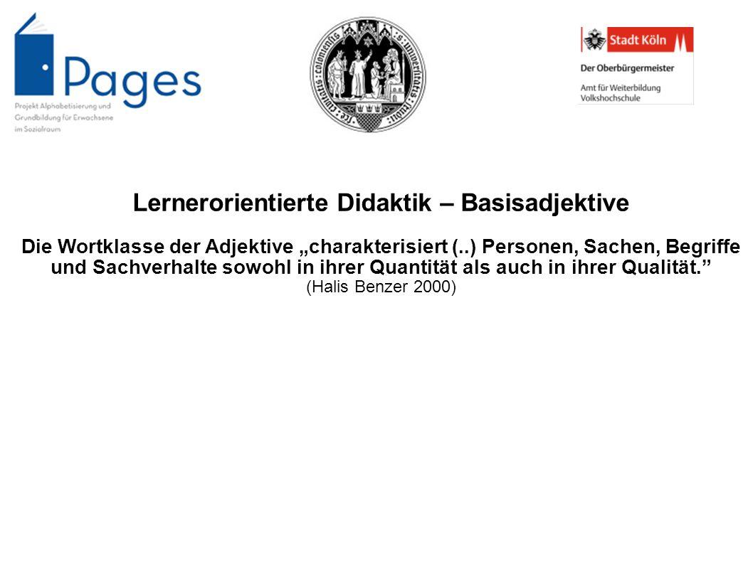 Lernerorientierte Didaktik – Basisadjektive Die Wortklasse der Adjektive charakterisiert (..) Personen, Sachen, Begriffe und Sachverhalte sowohl in ih