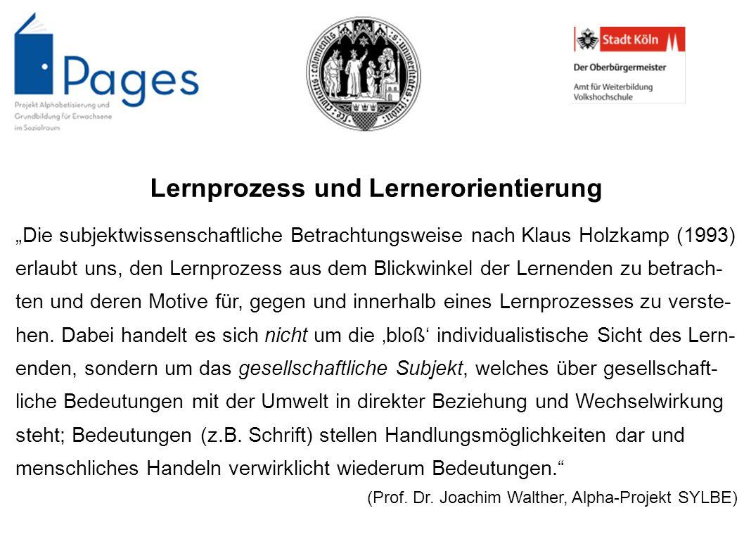 Lernprozess und Lernerorientierung Die subjektwissenschaftliche Betrachtungsweise nach Klaus Holzkamp (1993) erlaubt uns, den Lernprozess aus dem Blic