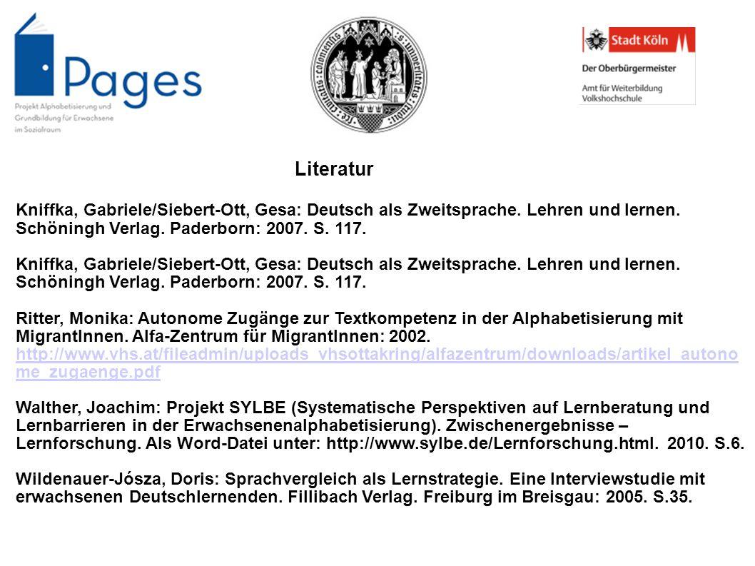 Literatur Kniffka, Gabriele/Siebert-Ott, Gesa: Deutsch als Zweitsprache. Lehren und lernen. Schöningh Verlag. Paderborn: 2007. S. 117. Ritter, Monika: