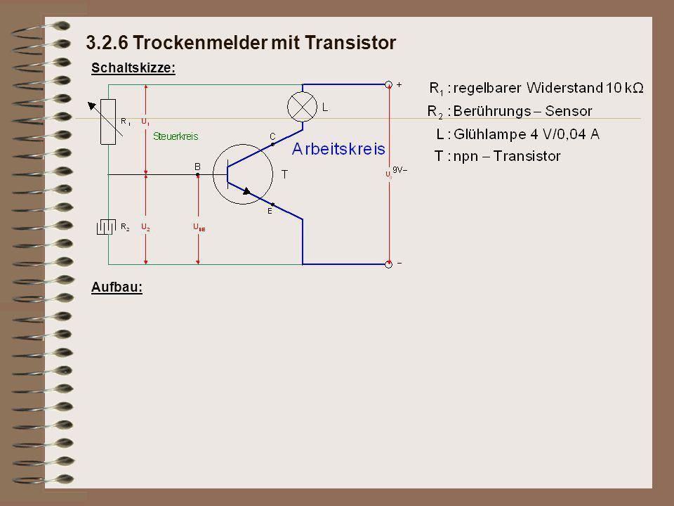 Schaltskizze: Aufbau: 3.2.6 Trockenmelder mit Transistor