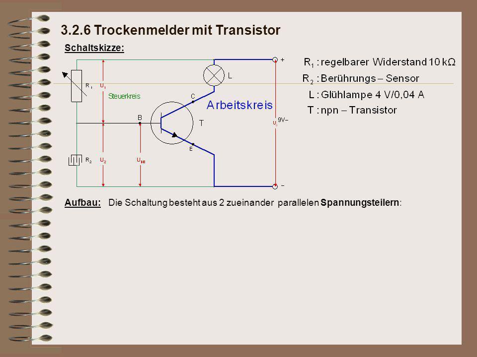 Schaltskizze: Aufbau:Die Schaltung besteht aus 2 zueinander parallelen Spannungsteilern: 3.2.6 Trockenmelder mit Transistor