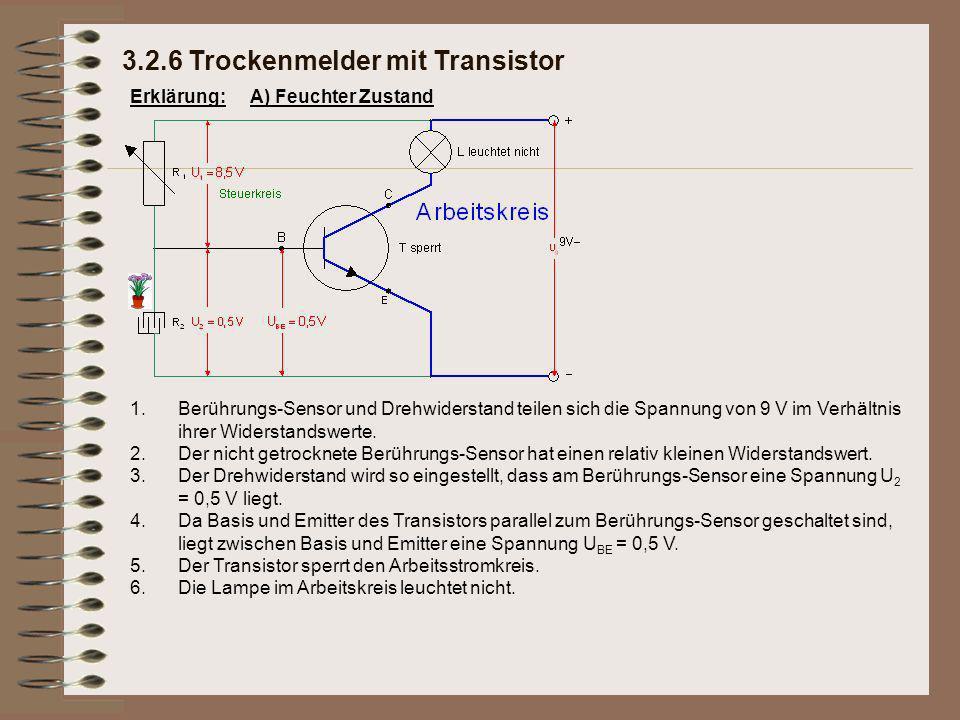 Erklärung: 3.2.6 Trockenmelder mit Transistor A) Feuchter Zustand 1.Berührungs-Sensor und Drehwiderstand teilen sich die Spannung von 9 V im Verhältnis ihrer Widerstandswerte.