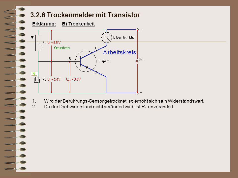 Erklärung: 3.2.6 Trockenmelder mit Transistor B) Trockenheit 1.Wird der Berührungs-Sensor getrocknet, so erhöht sich sein Widerstandswert.