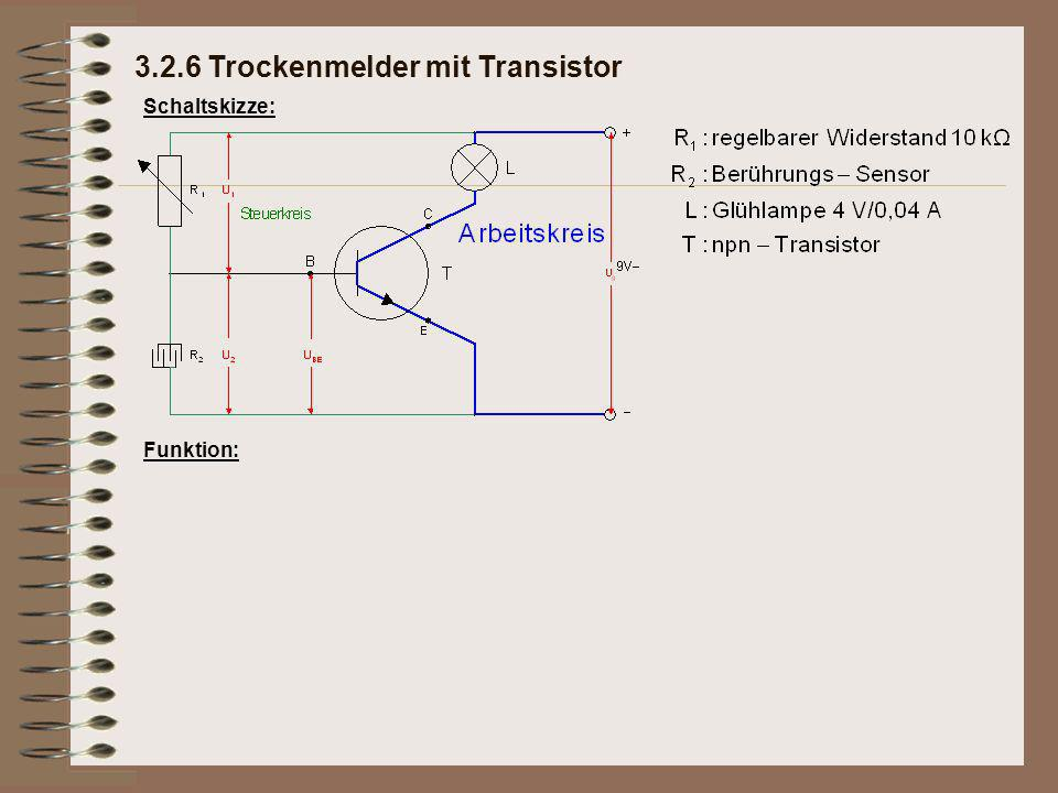 Schaltskizze: Funktion: 3.2.6 Trockenmelder mit Transistor
