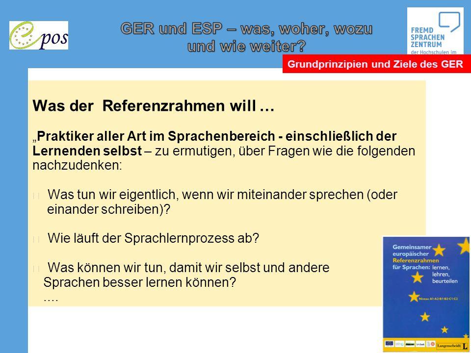 Was der Referenzrahmen will … Praktiker aller Art im Sprachenbereich - einschließlich der Lernenden selbst – zu ermutigen, über Fragen wie die folgend