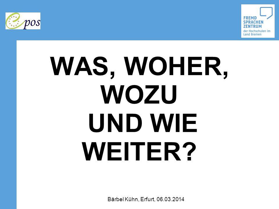 WAS, WOHER, WOZU UND WIE WEITER? Bärbel Kühn, Erfurt, 06.03.2014