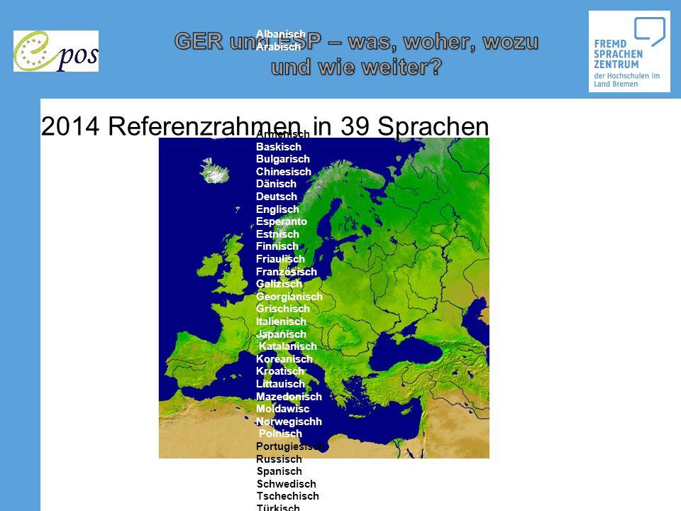 2014 Referenzrahmen in 39 Sprachen Albanisch Arabisch Armenisch Baskisch Bulgarisch Chinesisch Dänisch Deutsch Englisch Esperanto Estnisch Finnisch Fr