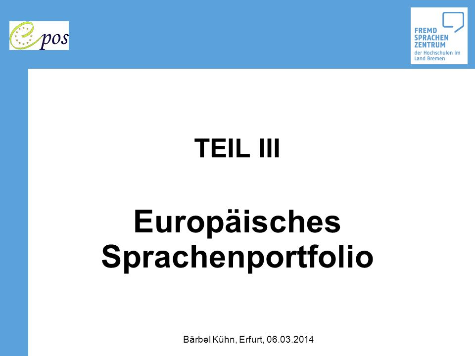 TEIL III Europäisches Sprachenportfolio Bärbel Kühn, Erfurt, 06.03.2014