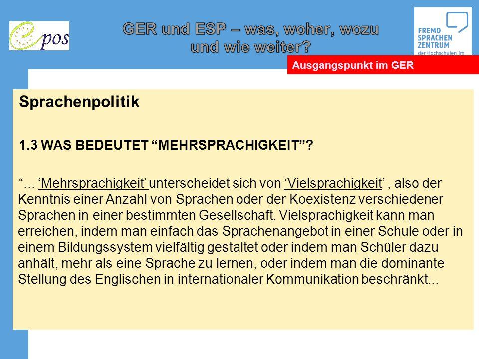 Sprachenpolitik 1.3 WAS BEDEUTET MEHRSPRACHIGKEIT?... Mehrsprachigkeit unterscheidet sich von Vielsprachigkeit, also der Kenntnis einer Anzahl von Spr