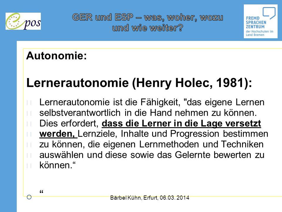 Autonomie: Lernerautonomie (Henry Holec, 1981): Lernerautonomie ist die Fähigkeit,