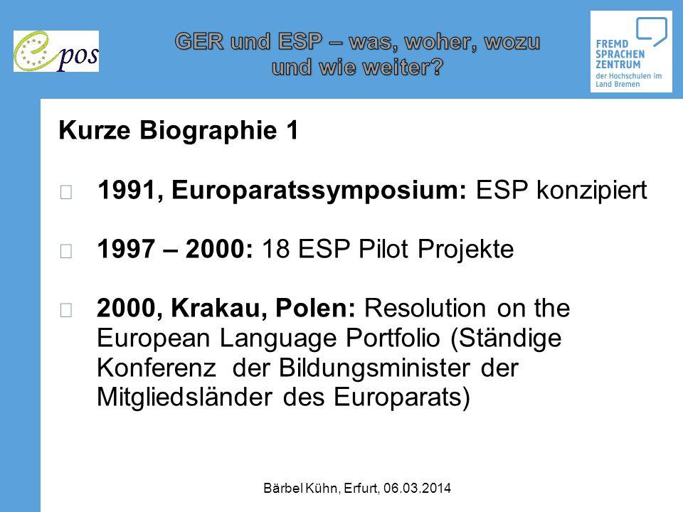 Bärbel Kühn, Erfurt, 06.03.2014 Kurze Biographie 1 1991, Europaratssymposium: ESP konzipiert 1997 – 2000: 18 ESP Pilot Projekte 2000, Krakau, Polen: R