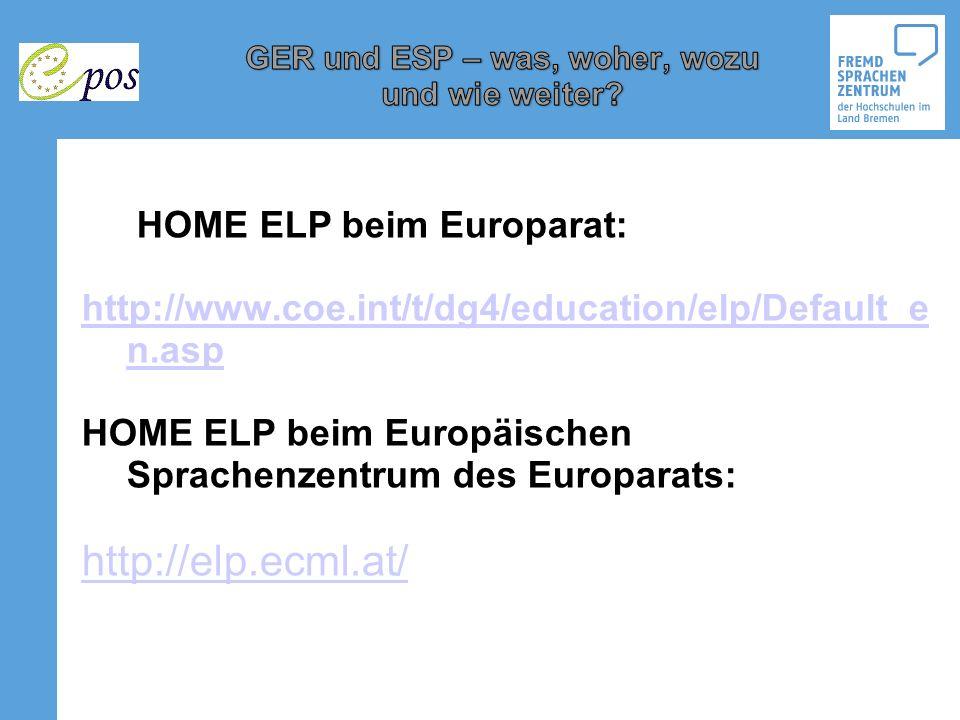 HOME ELP beim Europarat: http://www.coe.int/t/dg4/education/elp/Default_e n.asp HOME ELP beim Europäischen Sprachenzentrum des Europarats: http://elp.