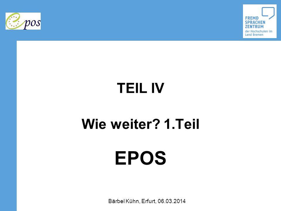 TEIL IV Wie weiter? 1.Teil EPOS Bärbel Kühn, Erfurt, 06.03.2014