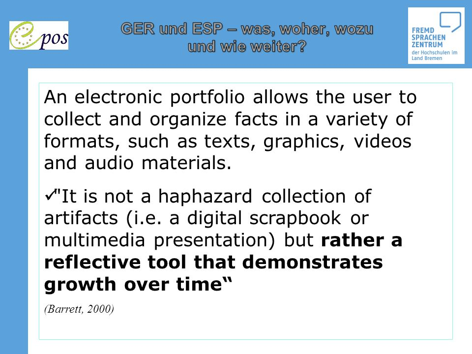 An electronic portfolio allows the user to collect and organize facts in a variety of formats, such as texts, graphics, videos and audio materials.