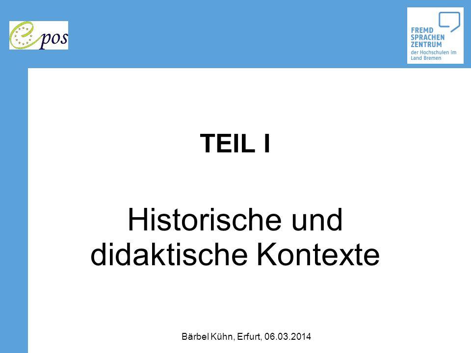 TEIL I Historische und didaktische Kontexte Bärbel Kühn, Erfurt, 06.03.2014