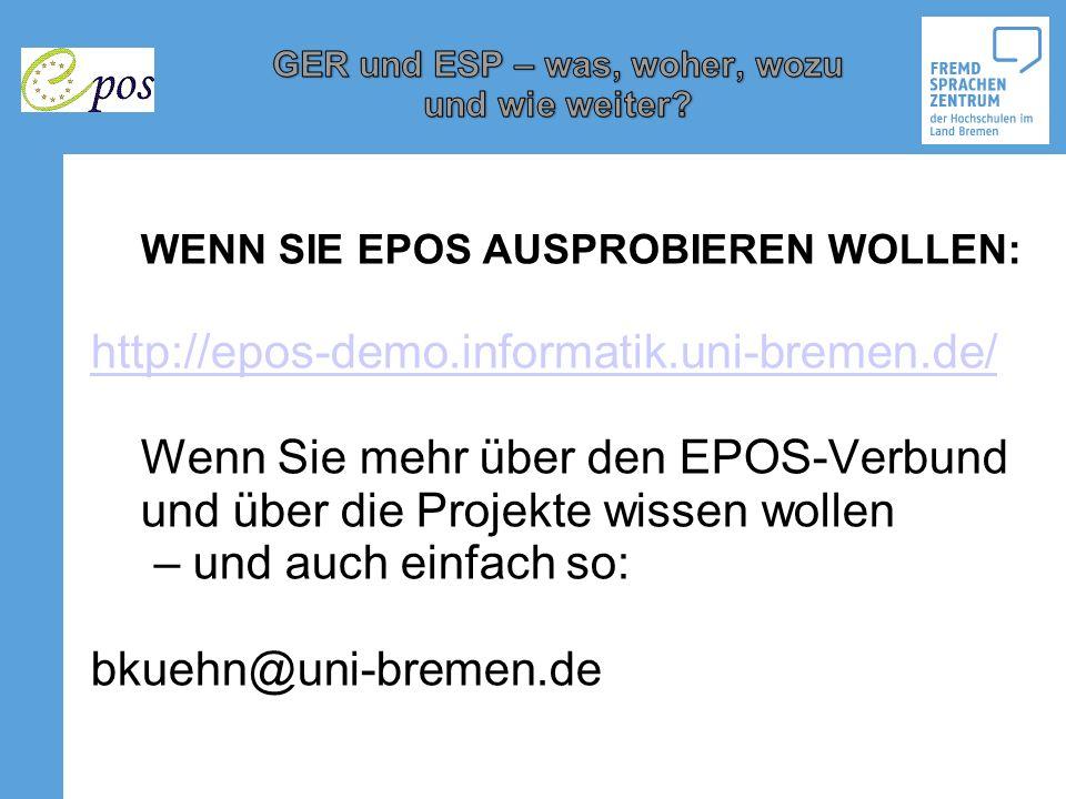 WENN SIE EPOS AUSPROBIEREN WOLLEN: http://epos-demo.informatik.uni-bremen.de/ Wenn Sie mehr über den EPOS-Verbund und über die Projekte wissen wollen