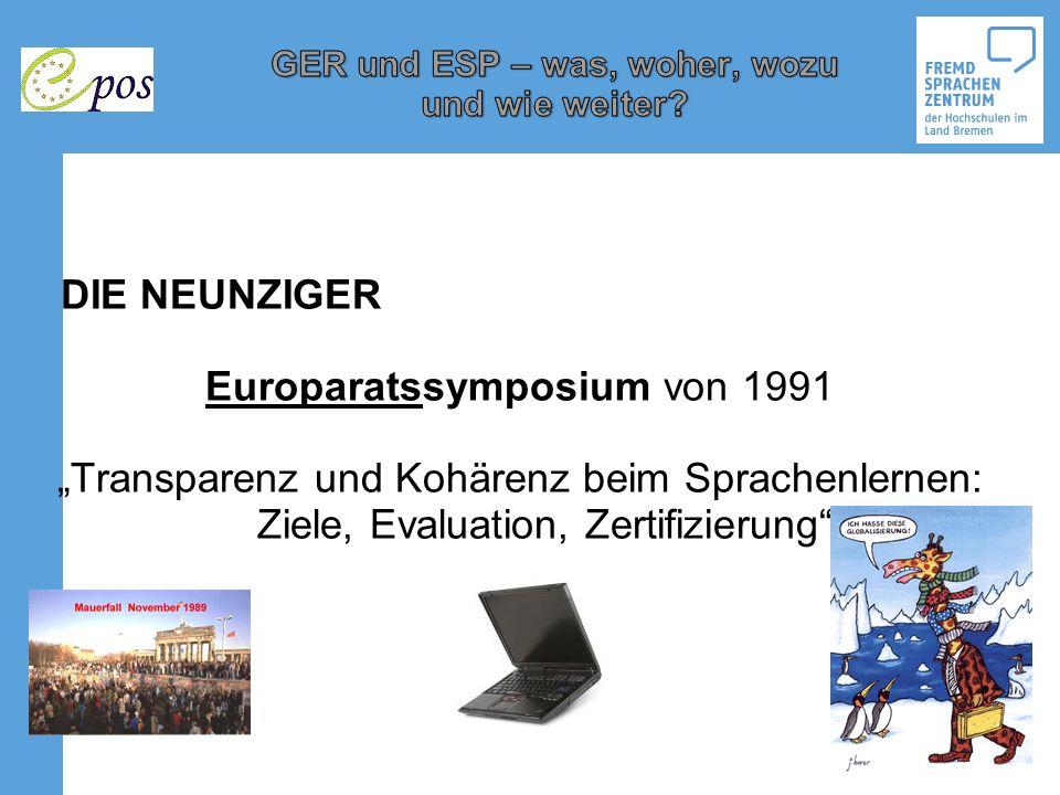 DIE NEUNZIGER Europaratssymposium von 1991 Transparenz und Kohärenz beim Sprachenlernen: Ziele, Evaluation, Zertifizierung