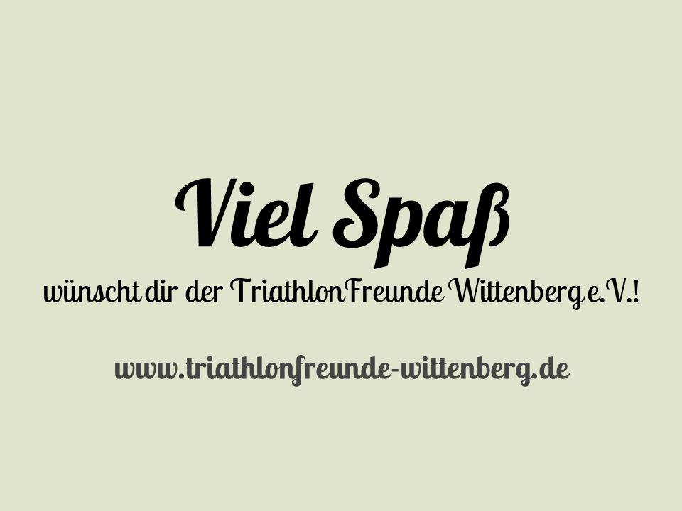 Viel Spaß wünscht dir der TriathlonFreunde Wittenberg e.V.! www.triathlonfreunde-wittenberg.de