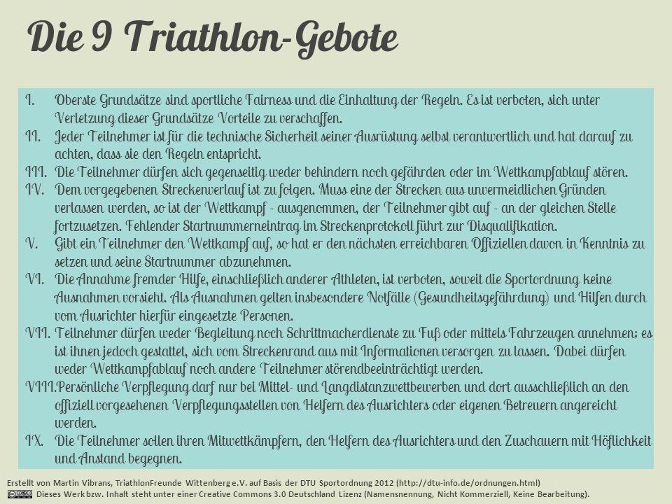 Die 9 Triathlon-Gebote Erstellt von Martin Vibrans, TriathlonFreunde Wittenberg e.V. auf Basis der DTU Sportordnung 2012 (http://dtu-info.de/ordnungen