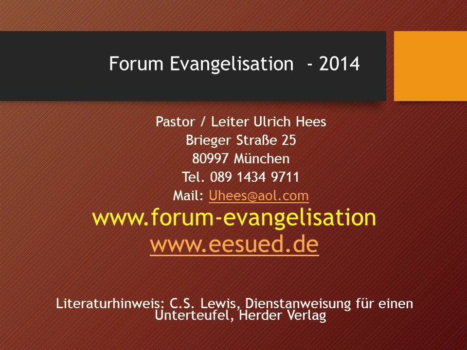 Forum Evangelisation - 2014 Pastor / Leiter Ulrich Hees Brieger Straße 25 80997 München Tel.