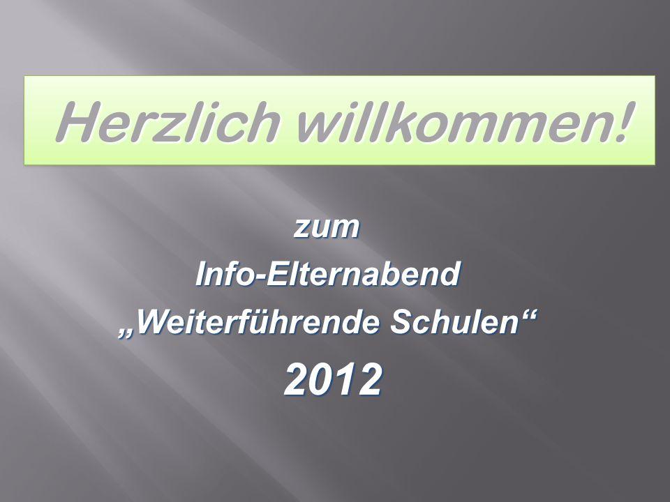 Herzlich willkommen! zumInfo-Elternabend Weiterführende Schulen 2012 2012