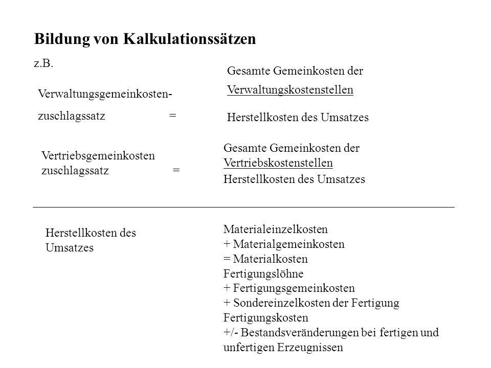 Bildung von Kalkulationssätzen z.B. Verwaltungsgemeinkosten- zuschlagssatz = Gesamte Gemeinkosten der Verwaltungskostenstellen Herstellkosten des Umsa