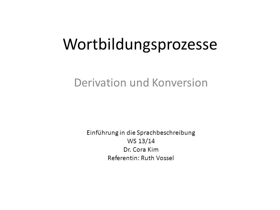 Struktur 1.Derivation 2.Derivation von Nomen und Adjektiven 1.Das Präfix un- 3.Derivation von Adverbien 4.Verb-Derivation 1.Präfixverben 2.Partikelpräfixverben 3.Partikelverben 4.Doppelpartikelverben 5.Konversion