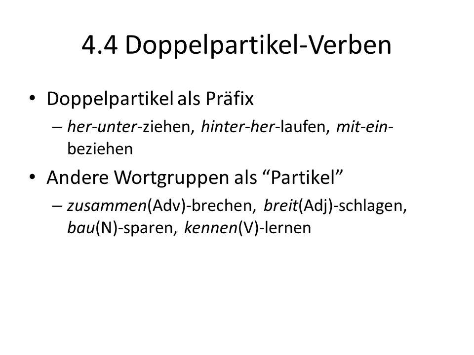 4.4 Doppelpartikel-Verben Doppelpartikel als Präfix – her-unter-ziehen, hinter-her-laufen, mit-ein- beziehen Andere Wortgruppen als Partikel – zusamme