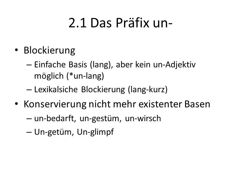 2.1 Das Präfix un- Blockierung – Einfache Basis (lang), aber kein un-Adjektiv möglich (*un-lang) – Lexikalsiche Blockierung (lang-kurz) Konservierung