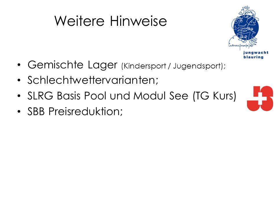Weitere Hinweise Gemischte Lager (Kindersport / Jugendsport); Schlechtwettervarianten; SLRG Basis Pool und Modul See (TG Kurs) SBB Preisreduktion;