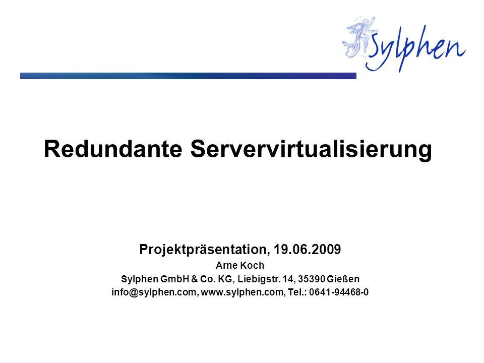 Redundante Servervirtualisierung Projektpräsentation, 19.06.2009 Arne Koch Sylphen GmbH & Co. KG, Liebigstr. 14, 35390 Gießen info@sylphen.com, www.sy