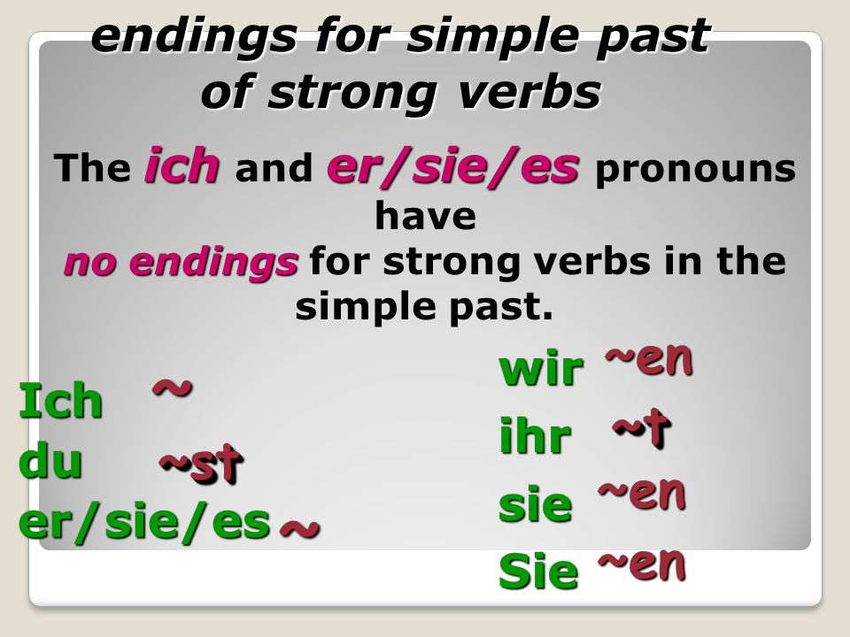 Strong Verbs Strong verb stems cannot always be predicted. They must each be learned on an individual basis. Strong verbs are among the oldest and mos