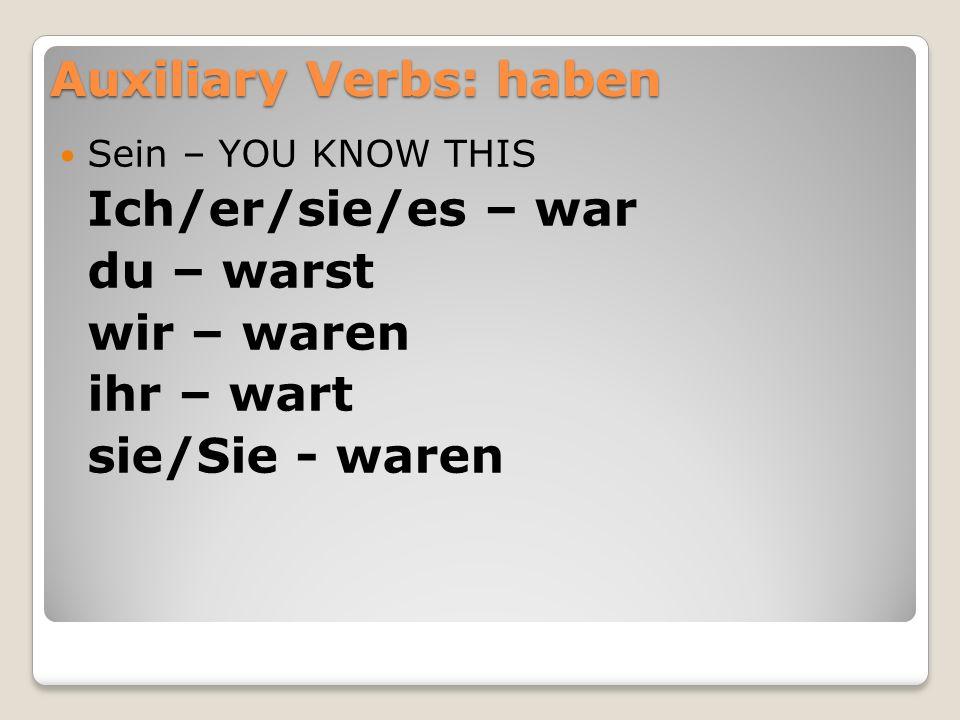 Auxiliary Verbs: haben Haben – Follows strong verb conjugation: Ich/er/sie/es – hatte du – hattest wir – hatten ihr – hattet sie/Sie - hatten