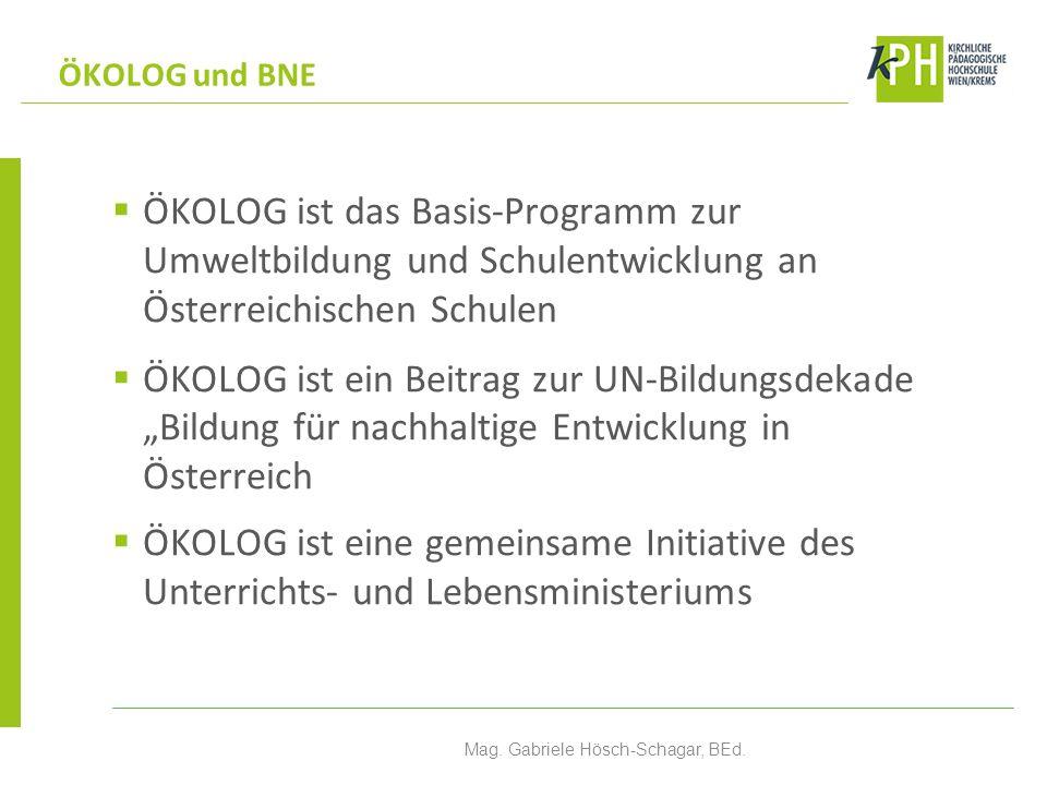 ÖKOLOG ist das Basis-Programm zur Umweltbildung und Schulentwicklung an Österreichischen Schulen ÖKOLOG ist ein Beitrag zur UN-Bildungsdekade Bildung für nachhaltige Entwicklung in Österreich ÖKOLOG ist eine gemeinsame Initiative des Unterrichts- und Lebensministeriums ÖKOLOG und BNE Mag.