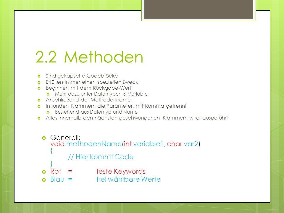 2.3Main Ist eine spezielle Methode Wird beim Start der Software ausgeführt Von hier aus wird das Programm gesteuert Generell: Int main( int argc, const char* argv[]){ // Hier kommt der Code }