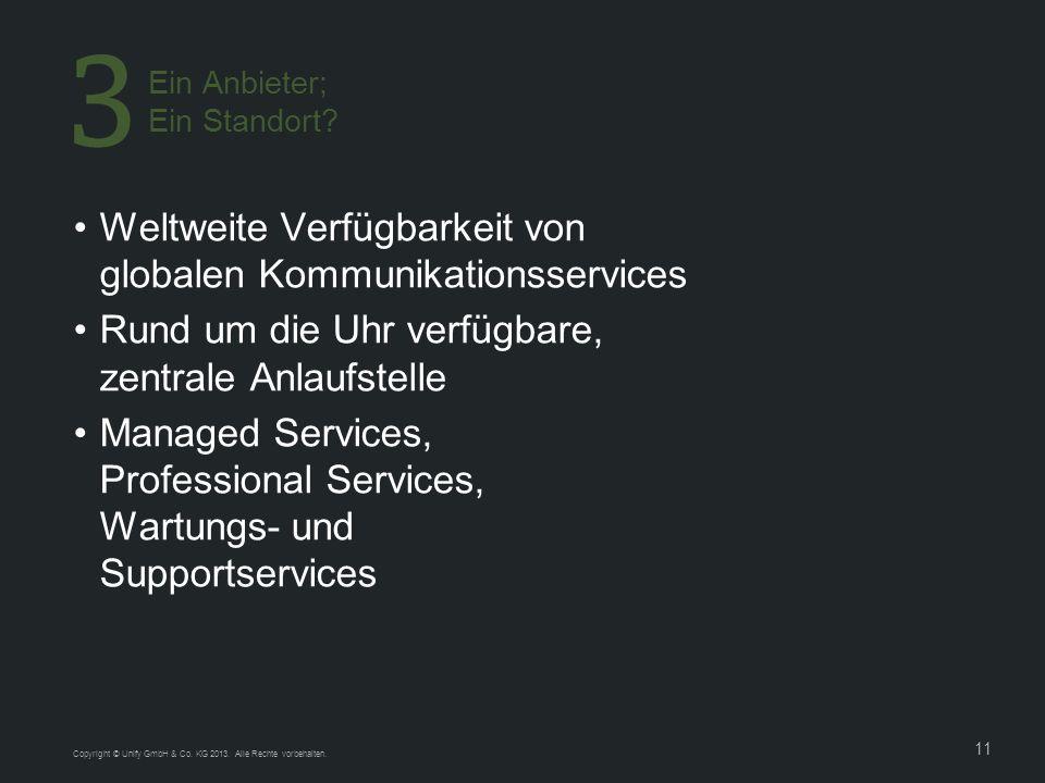 11 Weltweite Verfügbarkeit von globalen Kommunikationsservices Rund um die Uhr verfügbare, zentrale Anlaufstelle Managed Services, Professional Services, Wartungs- und Supportservices Ein Anbieter; Ein Standort.