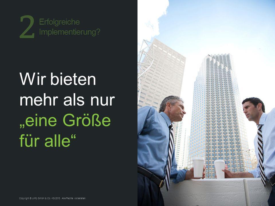 9 Wir bieten mehr als nur eine Größe für alle Copyright © Unify GmbH & Co.