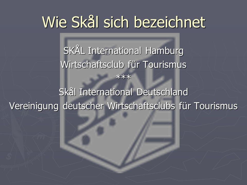 Wie Skål sich bezeichnet SKÅL International Hamburg Wirtschaftsclub für Tourismus *** Skål International Deutschland Vereinigung deutscher Wirtschafts