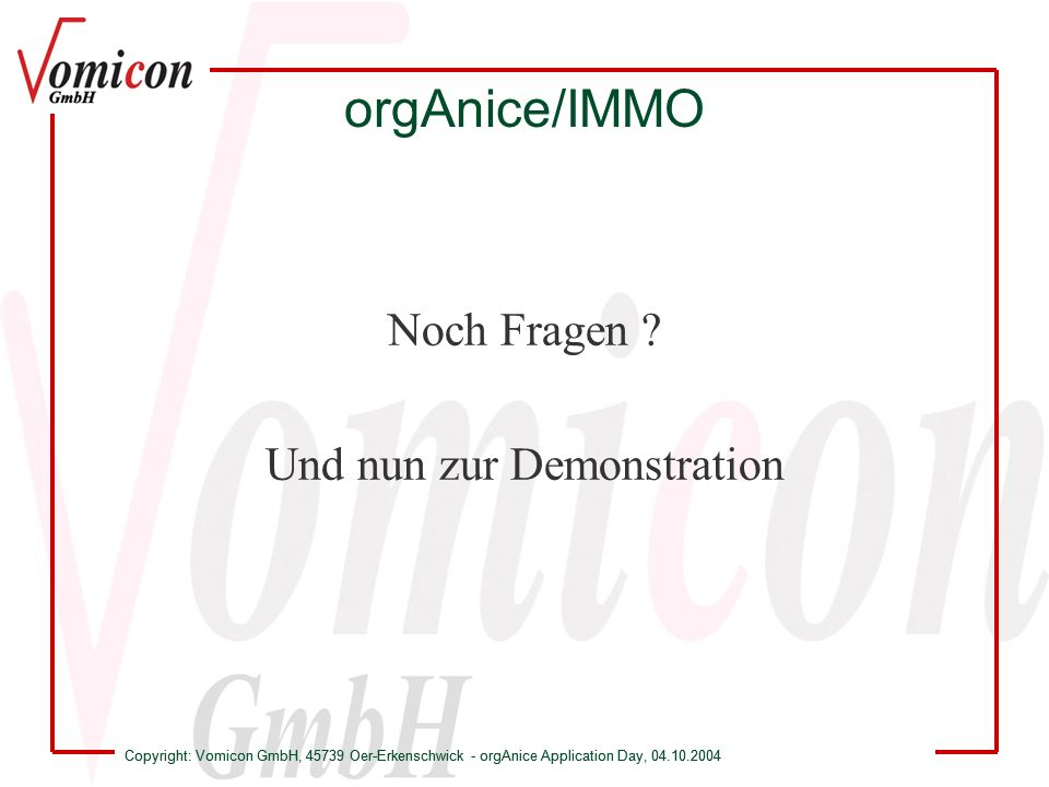 Copyright: Vomicon GmbH, 45739 Oer-Erkenschwick - orgAnice Application Day, 04.10.2004 orgAnice/IMMO Noch Fragen .