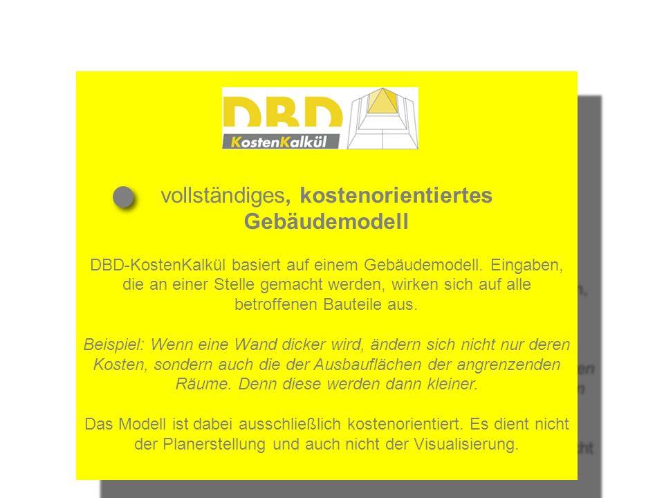 vollständiges, kostenorientiertes Gebäudemodell DBD-KostenKalkül basiert auf einem Gebäudemodell. Eingaben, die an einer Stelle gemacht werden, wirken