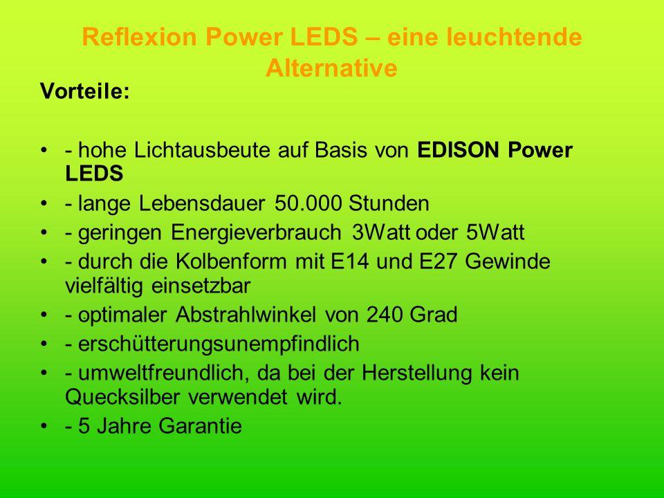 Reflexion Power LEDS – eine leuchtende Alternative Vorteile: - hohe Lichtausbeute auf Basis von EDISON Power LEDS - lange Lebensdauer 50.000 Stunden -
