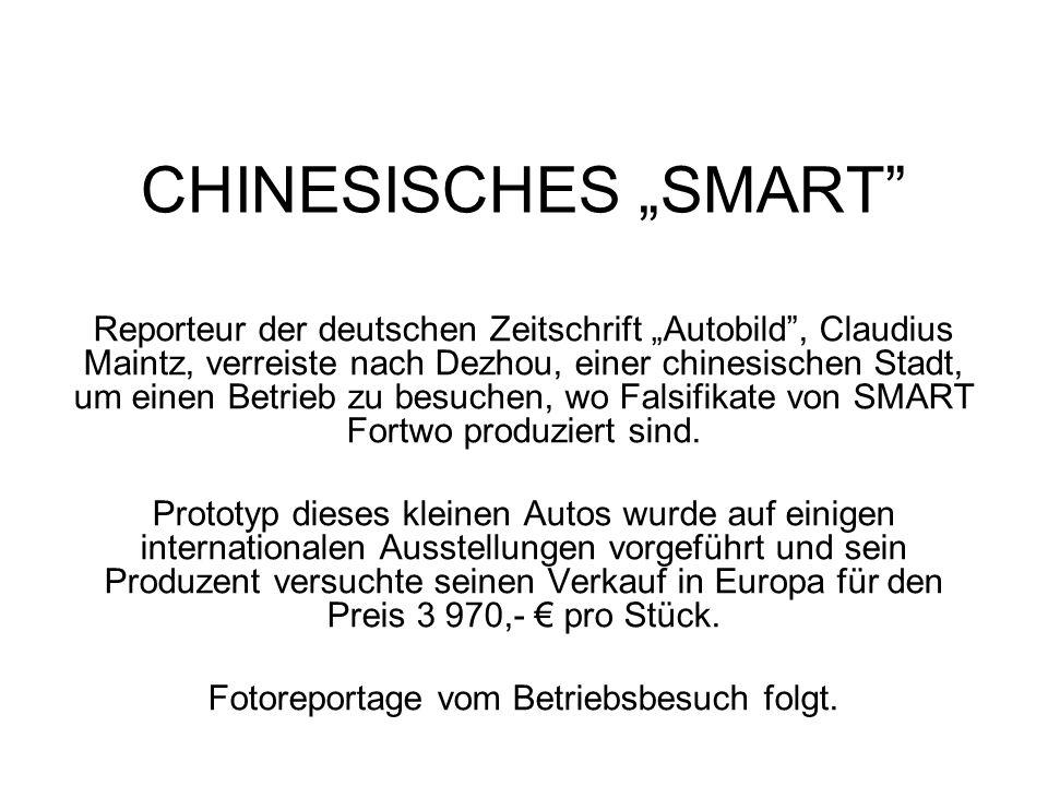 CHINESISCHES SMART Reporteur der deutschen Zeitschrift Autobild, Claudius Maintz, verreiste nach Dezhou, einer chinesischen Stadt, um einen Betrieb zu besuchen, wo Falsifikate von SMART Fortwo produziert sind.