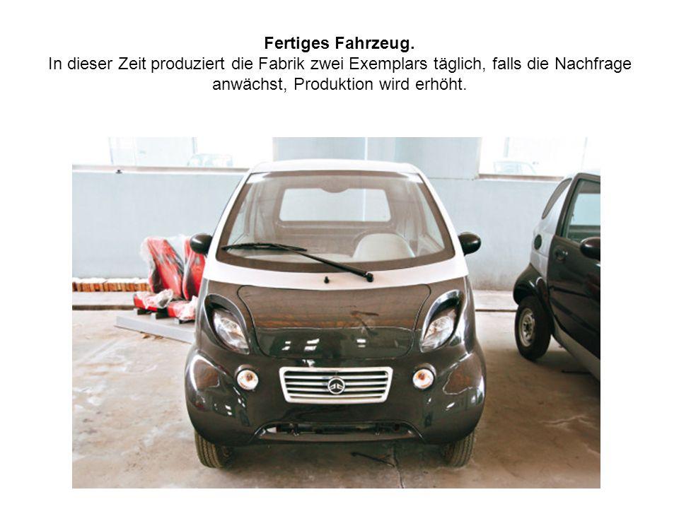 Fertiges Fahrzeug. In dieser Zeit produziert die Fabrik zwei Exemplars täglich, falls die Nachfrage anwächst, Produktion wird erhöht.