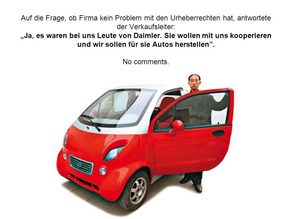 Auf die Frage, ob Firma kein Problem mit den Urheberrechten hat, antwortete der Verkaufsleiter: Ja, es waren bei uns Leute von Daimler.