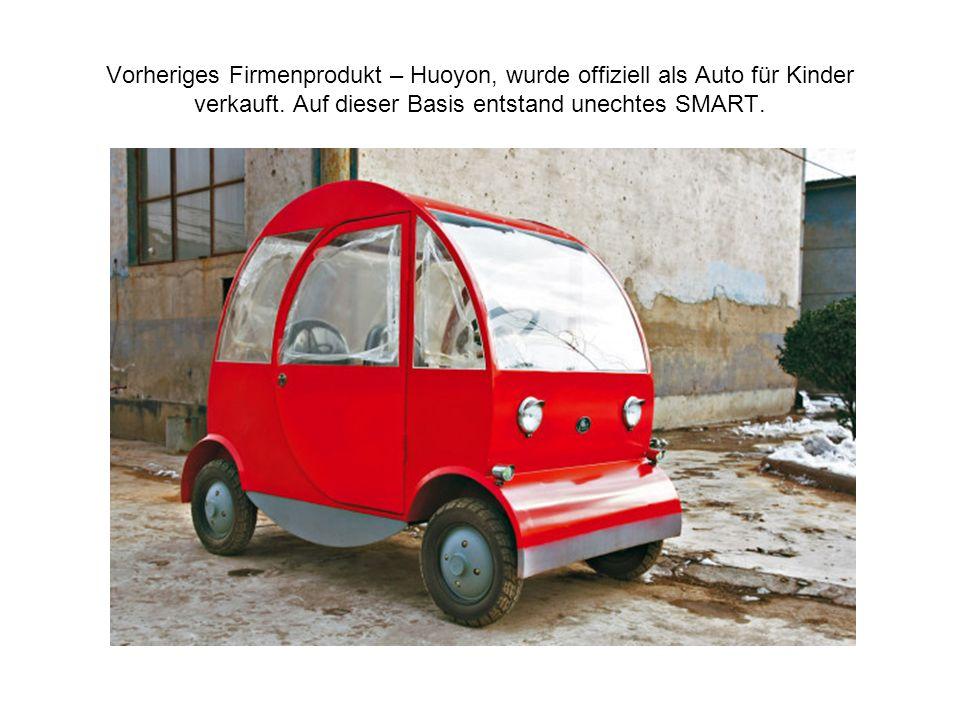 Vorheriges Firmenprodukt – Huoyon, wurde offiziell als Auto für Kinder verkauft. Auf dieser Basis entstand unechtes SMART.