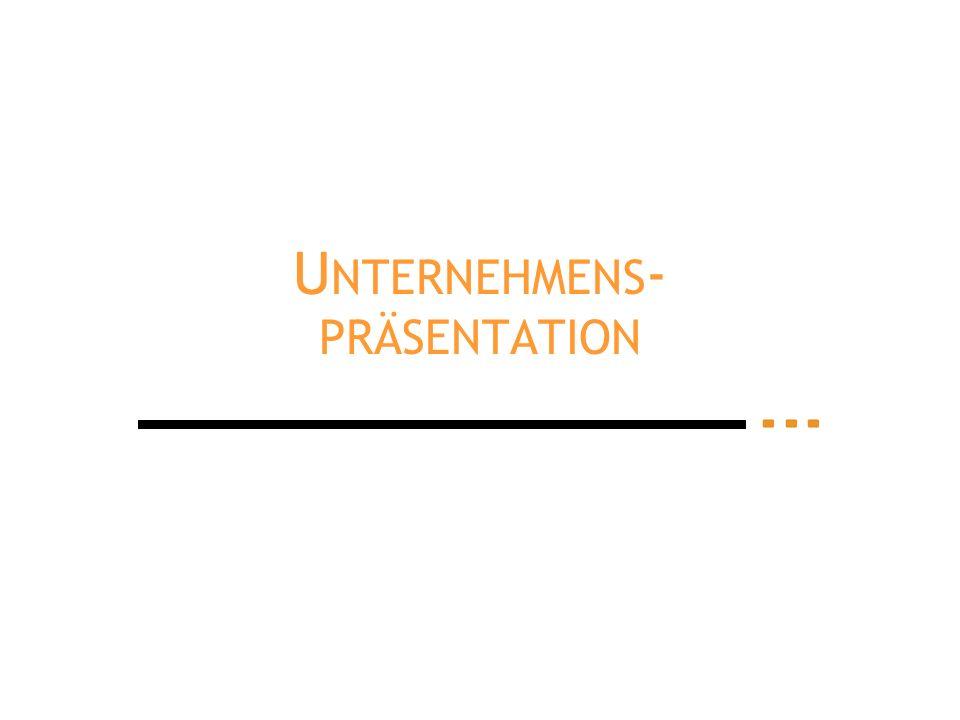 U NTERNEHMENS - PRÄSENTATION