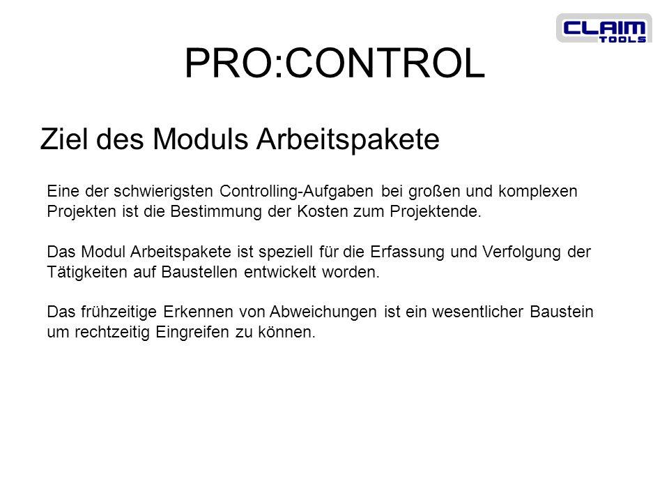 PRO:CONTROL Ziel des Moduls Arbeitspakete Eine der schwierigsten Controlling-Aufgaben bei großen und komplexen Projekten ist die Bestimmung der Kosten