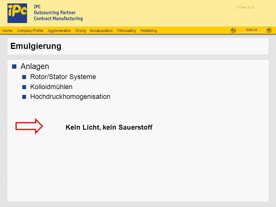 Company ProfileHomeAgglomerationEncapsulationFilmcoatingPelletizingDrying Slide 16 17 May 2014 Emulgierung Anlagen Rotor/Stator Systeme Kolloidmühlen