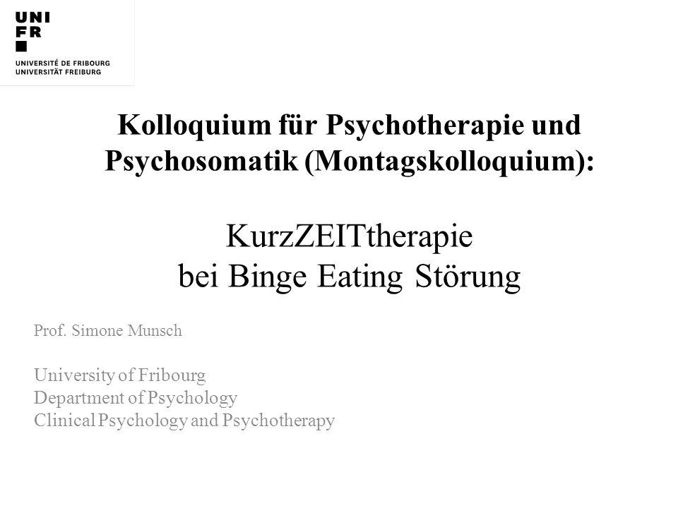 Kolloquium für Psychotherapie und Psychosomatik (Montagskolloquium): KurzZEITtherapie bei Binge Eating Störung Prof. Simone Munsch University of Fribo