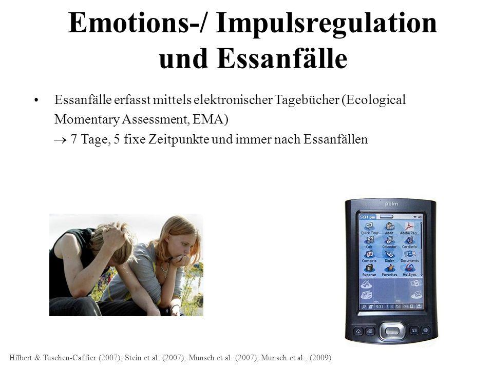 Emotions-/ Impulsregulation und Essanfälle Hilbert & Tuschen-Caffier (2007); Stein et al. (2007); Munsch et al. (2007), Munsch et al., (2009). Essanfä